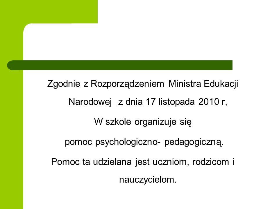 Zgodnie z Rozporządzeniem Ministra Edukacji Narodowej z dnia 17 listopada 2010 r, W szkole organizuje się pomoc psychologiczno- pedagogiczną. Pomoc ta