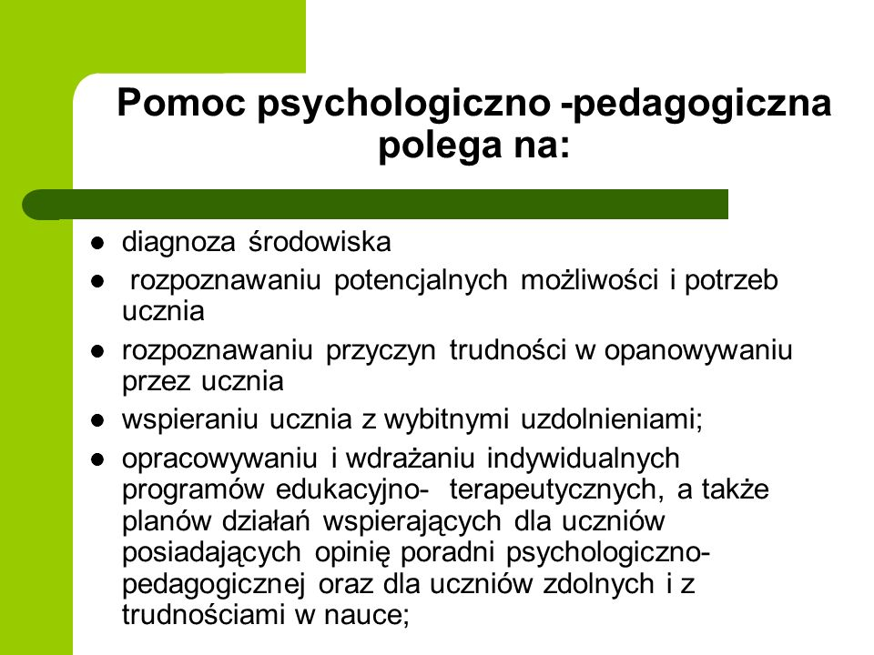 Pomoc psychologiczno -pedagogiczna polega na: diagnoza środowiska rozpoznawaniu potencjalnych możliwości i potrzeb ucznia rozpoznawaniu przyczyn trudn