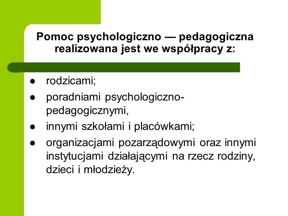 Pomoc psychologiczno pedagogiczna realizowana jest we współpracy z: rodzicami; poradniami psychologiczno- pedagogicznymi, innymi szkołami i placówkami