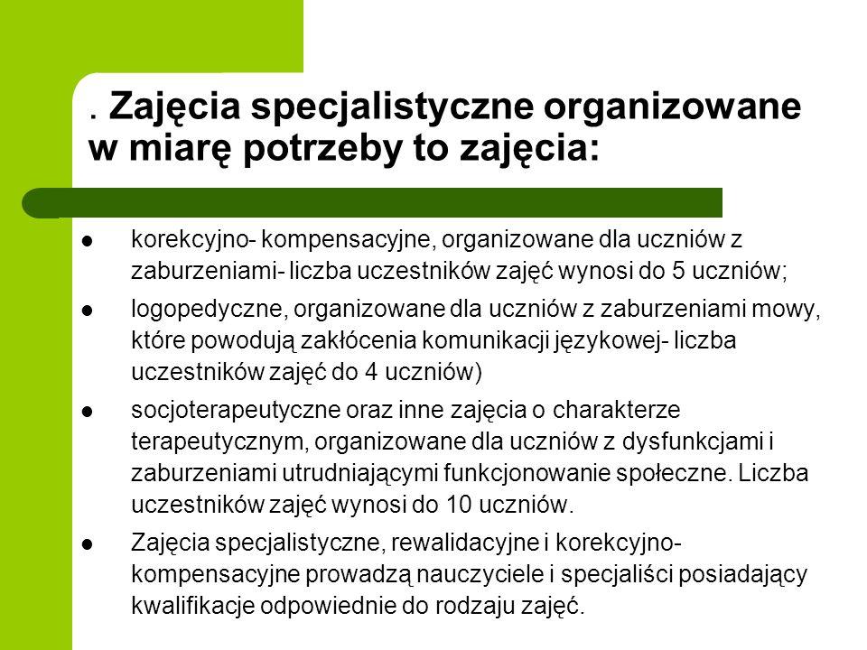 . Zajęcia specjalistyczne organizowane w miarę potrzeby to zajęcia: korekcyjno- kompensacyjne, organizowane dla uczniów z zaburzeniami- liczba uczestn