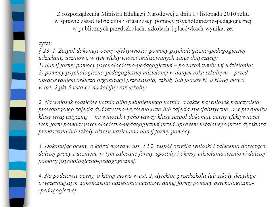 Z rozporządzenia Ministra Edukacji Narodowej z dnia 17 listopada 2010 roku w sprawie zasad udzielania i organizacji pomocy psychologiczno-pedagogicznej w publicznych przedszkolach, szkołach i placówkach wynika, że: cytat: § 23.