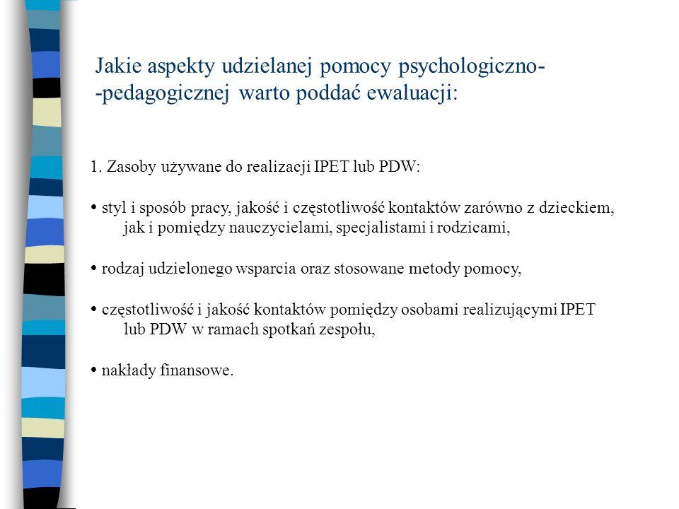Jakie aspekty udzielanej pomocy psychologiczno- -pedagogicznej warto poddać ewaluacji: 1.