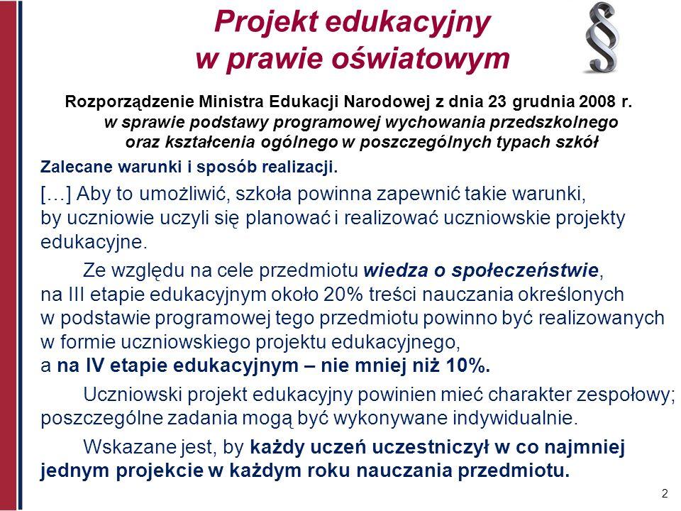 2 Projekt edukacyjny w prawie oświatowym Rozporządzenie Ministra Edukacji Narodowej z dnia 23 grudnia 2008 r. w sprawie podstawy programowej wychowani
