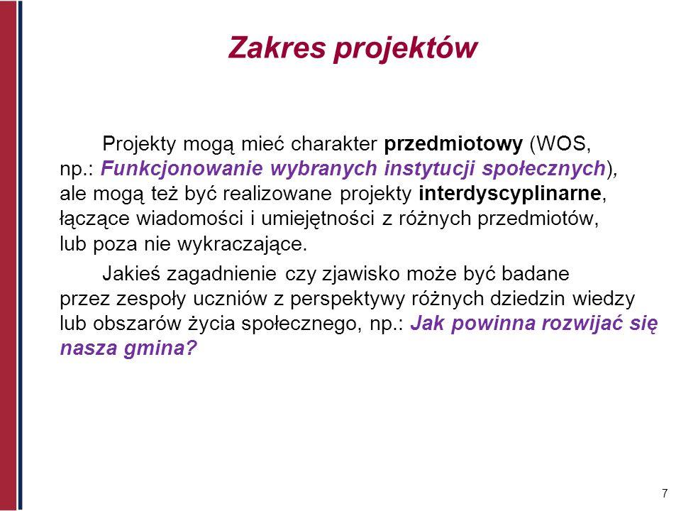 8 Tematy /tytuły/ projektów Uczniowie na podstawie przedłożonych przez nauczyciela ogólnie sformułowanych zagadnień, sami określają temat projektu, np.: 45: Polska w Unii Europejskiej.