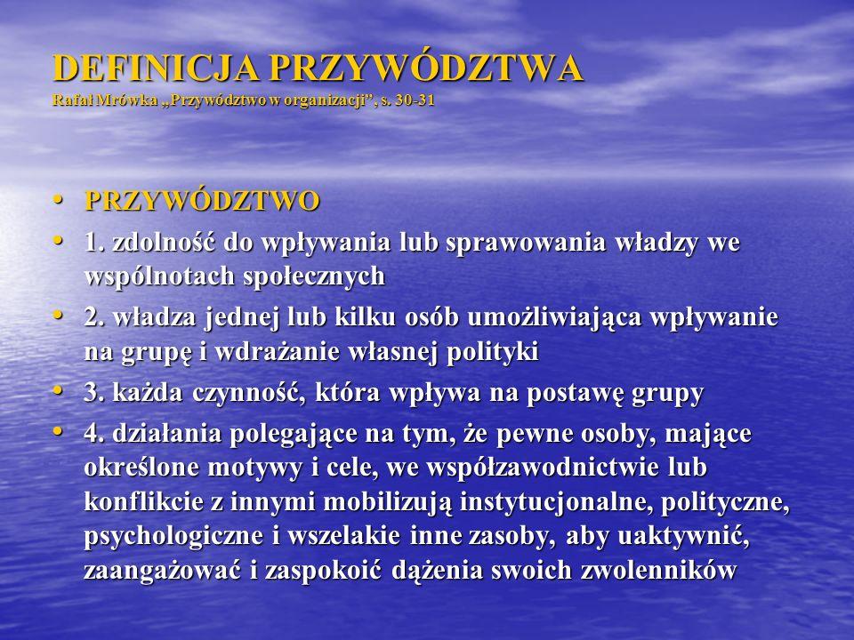 DEFINICJA PRZYWÓDZTWA Rafał Mrówka Przywództwo w organizacji, s. 30-31 PRZYWÓDZTWO PRZYWÓDZTWO 1. zdolność do wpływania lub sprawowania władzy we wspó