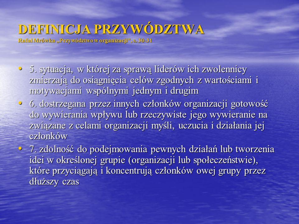 DEFINICJA PRZYWÓDZTWA Rafał Mrówka Przywództwo w organizacji, s. 30-31 5. sytuacja, w której za sprawą liderów ich zwolennicy zmierzają do osiągnięcia