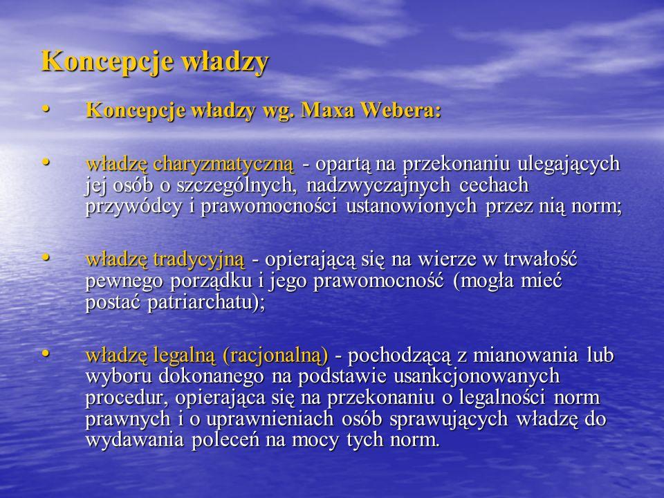 Koncepcje władzy Koncepcje władzy wg. Maxa Webera: Koncepcje władzy wg. Maxa Webera: władzę charyzmatyczną - opartą na przekonaniu ulegających jej osó