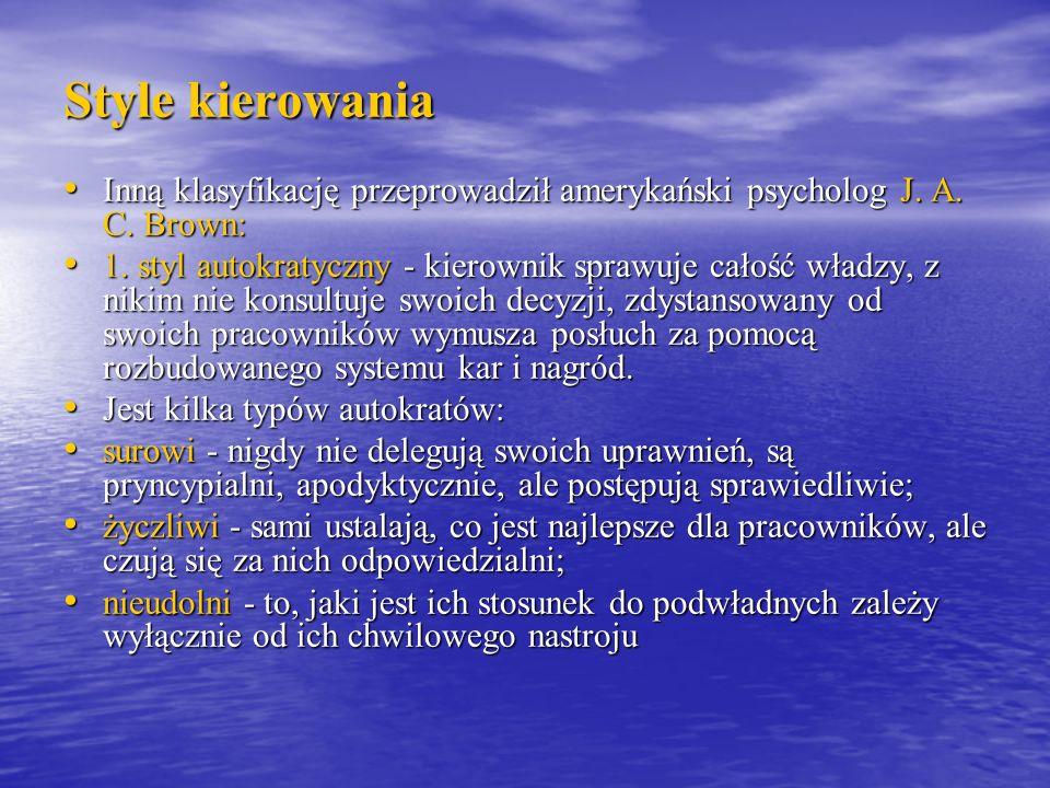 Style kierowania Inną klasyfikację przeprowadził amerykański psycholog J. A. C. Brown: Inną klasyfikację przeprowadził amerykański psycholog J. A. C.