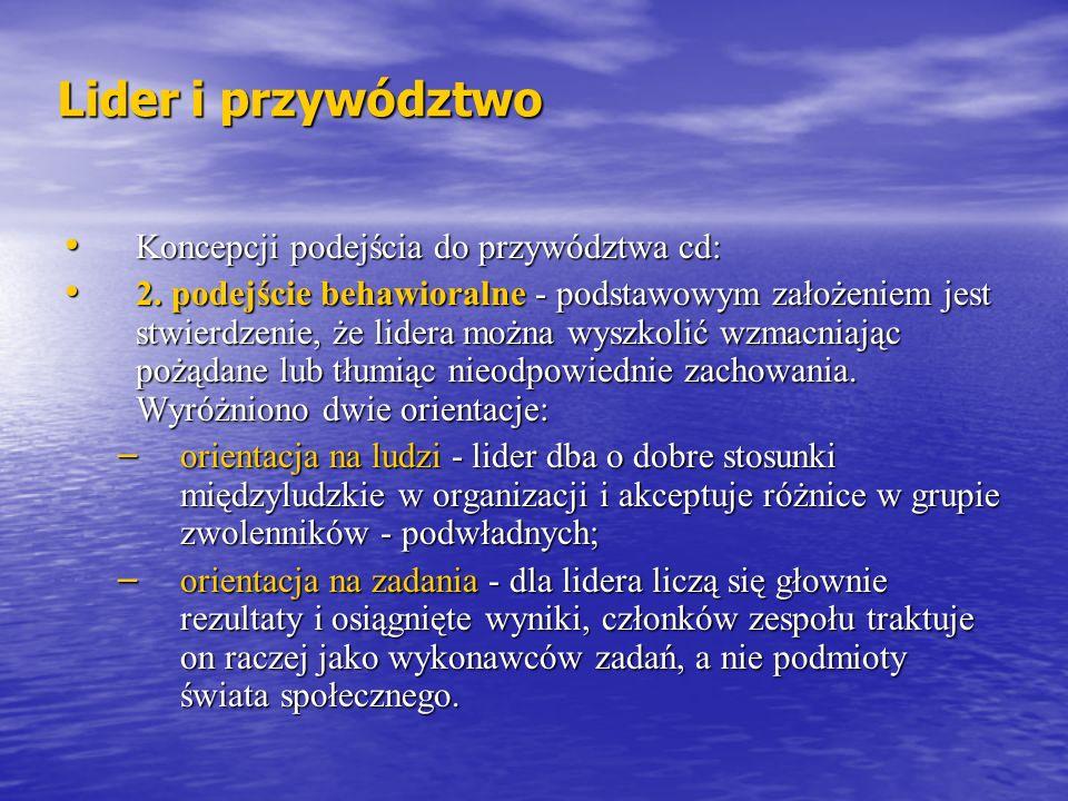 Lider i przywództwo Koncepcji podejścia do przywództwa cd: Koncepcji podejścia do przywództwa cd: 2. podejście behawioralne - podstawowym założeniem j