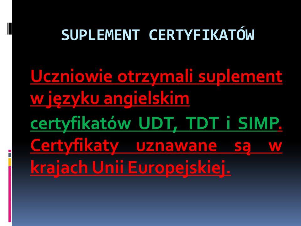 SUPLEMENT CERTYFIKATÓW Uczniowie otrzymali suplement w języku angielskim certyfikatów UDT, TDT i SIMP. Certyfikaty uznawane są w krajach Unii Europejs