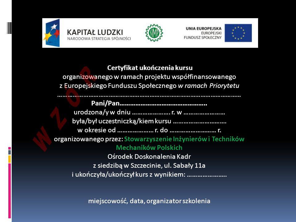 Certyfikat ukończenia kursu organizowanego w ramach projektu współfinansowanego z Europejskiego Funduszu Społecznego w ramach Priorytetu …………………………………