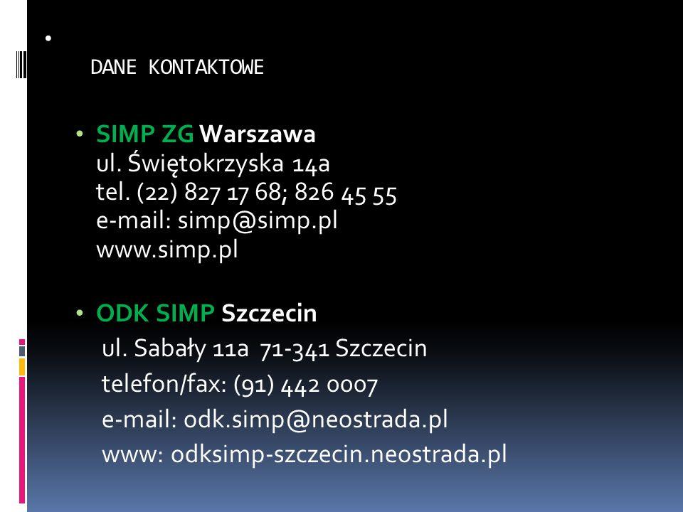 DANE KONTAKTOWE SIMP ZG Warszawa ul. Świętokrzyska 14a tel. (22) 827 17 68; 826 45 55 e-mail: simp@simp.pl www.simp.pl ODK SIMP Szczecin ul. Sabały 11