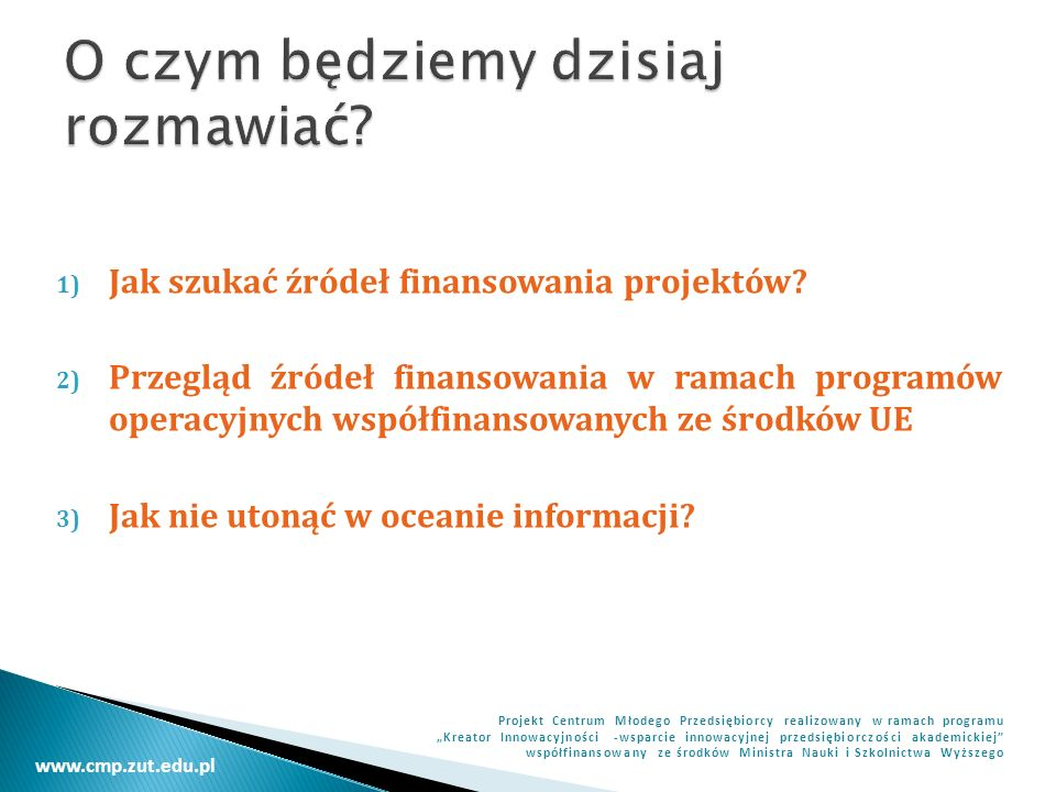 www.cmp.zut.edu.pl Projekt Centrum Młodego Przedsiębiorcy realizowany w ramach programu Kreator Innowacyjności -wsparcie innowacyjnej przedsiębiorczości akademickiej współfinansowany ze środków Ministra Nauki i Szkolnictwa Wyższego Oś priorytetowa 5.