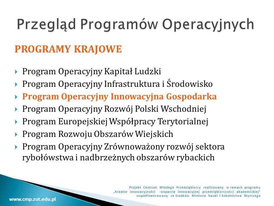 www.cmp.zut.edu.pl Projekt Centrum Młodego Przedsiębiorcy realizowany w ramach programu Kreator Innowacyjności -wsparcie innowacyjnej przedsiębiorczości akademickiej współfinansowany ze środków Ministra Nauki i Szkolnictwa Wyższego Oś 1.