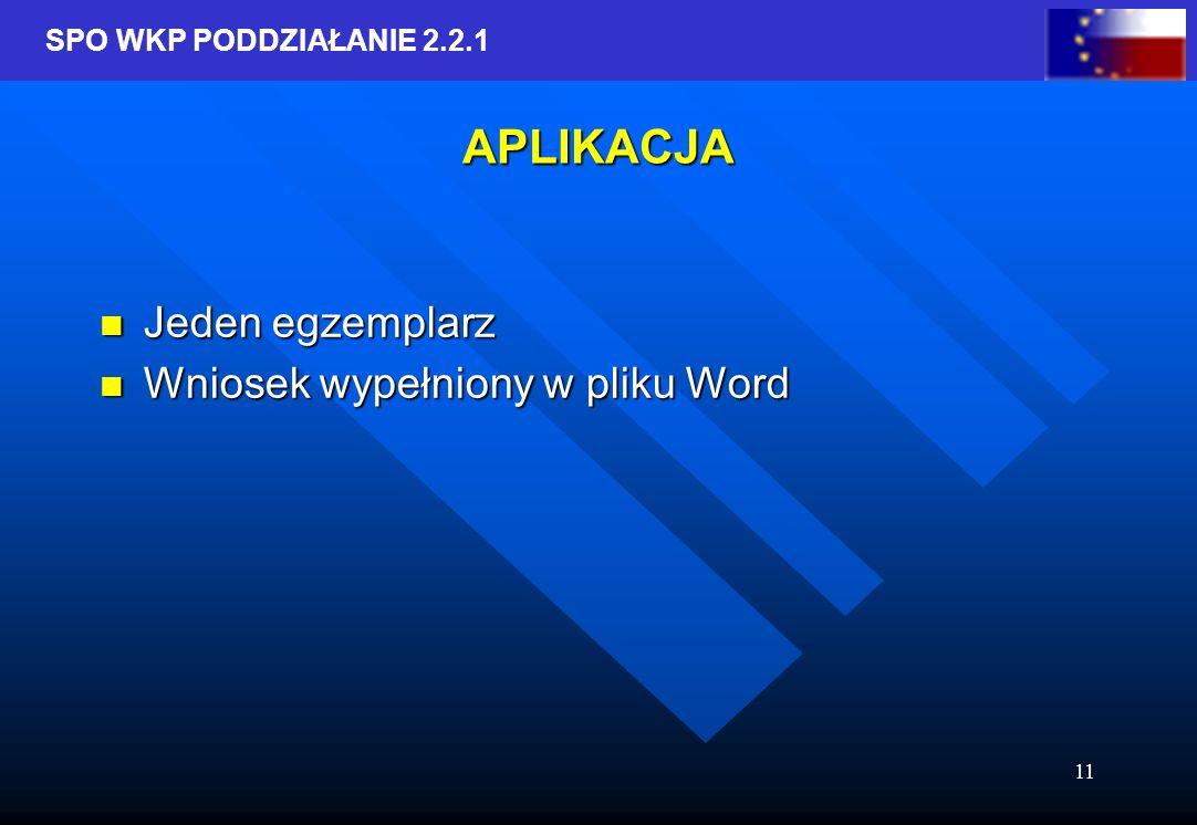 SPO WKP PODDZIAŁANIE 2.2.1 11 APLIKACJA Jeden egzemplarz Jeden egzemplarz Wniosek wypełniony w pliku Word Wniosek wypełniony w pliku Word