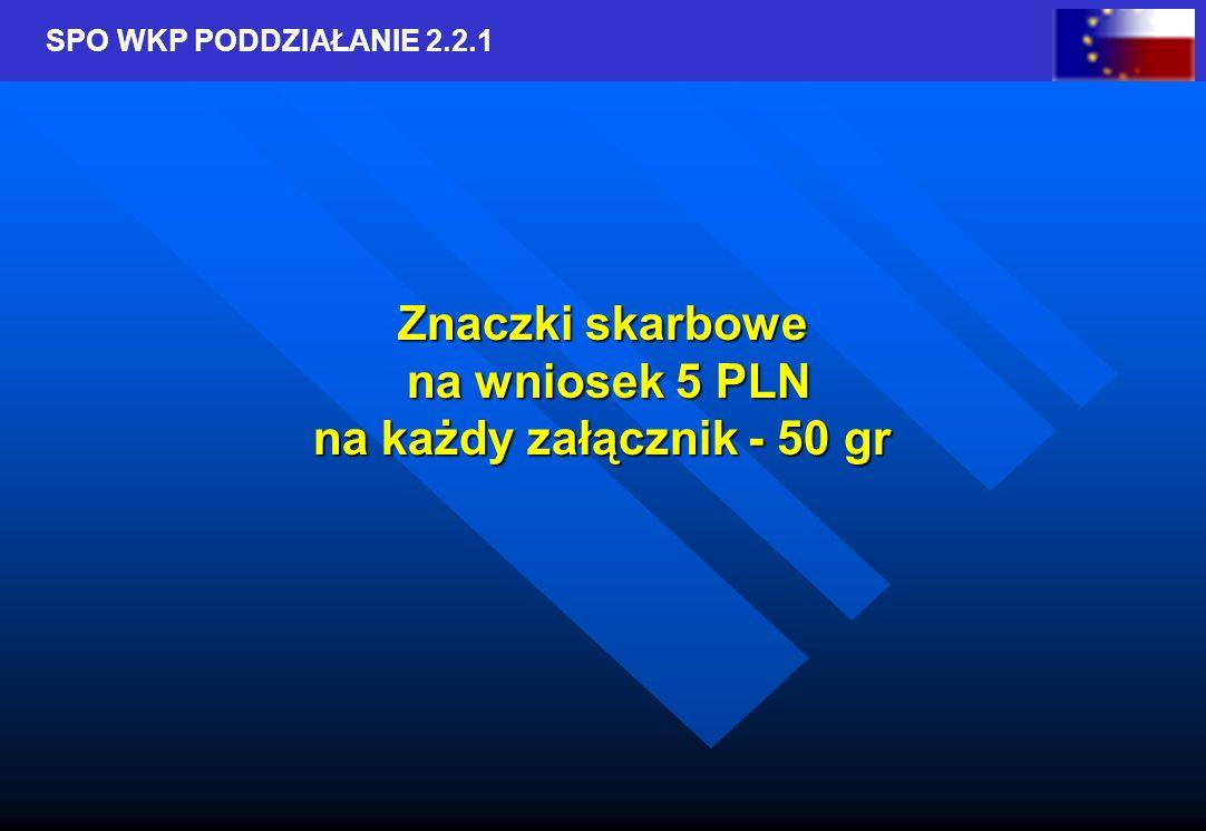 SPO WKP PODDZIAŁANIE 2.2.1 Znaczki skarbowe na wniosek 5 PLN na każdy załącznik - 50 gr