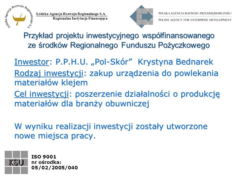Łódzka Agencja Rozwoju Regionalnego S.A. Regionalna Instytucja Finansująca ISO 9001 nr ośrodka: 05/02/2005/040 Inwestor: P.P.H.U. Pol-Skór Krystyna Be