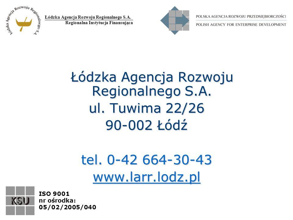 Łódzka Agencja Rozwoju Regionalnego S.A. Regionalna Instytucja Finansująca ISO 9001 nr ośrodka: 05/02/2005/040 Łódzka Agencja Rozwoju Regionalnego S.A