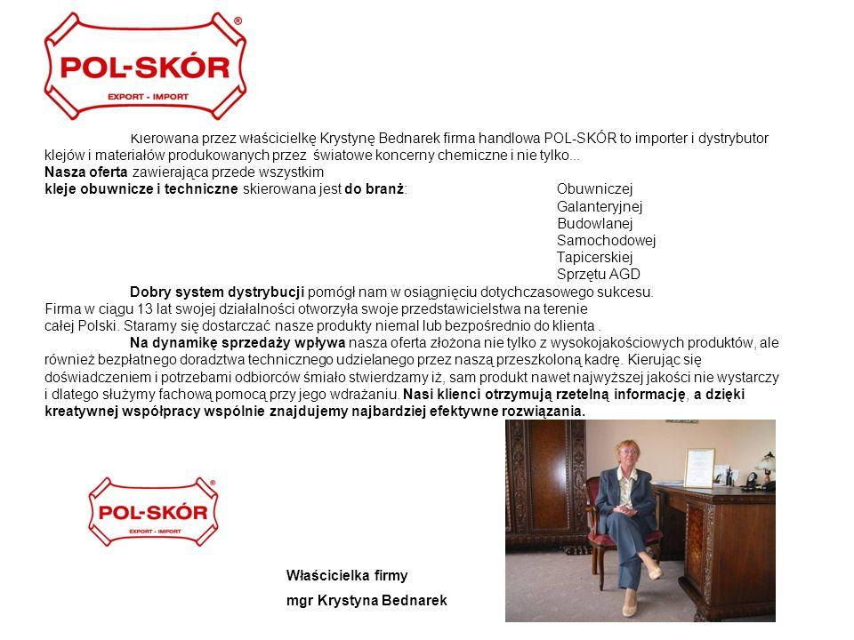Kierowana przez właścicielkę Krystynę Bednarek firma handlowa POL-SKÓR to importer i dystrybutor klejów i materiałów produkowanych przez światowe konc