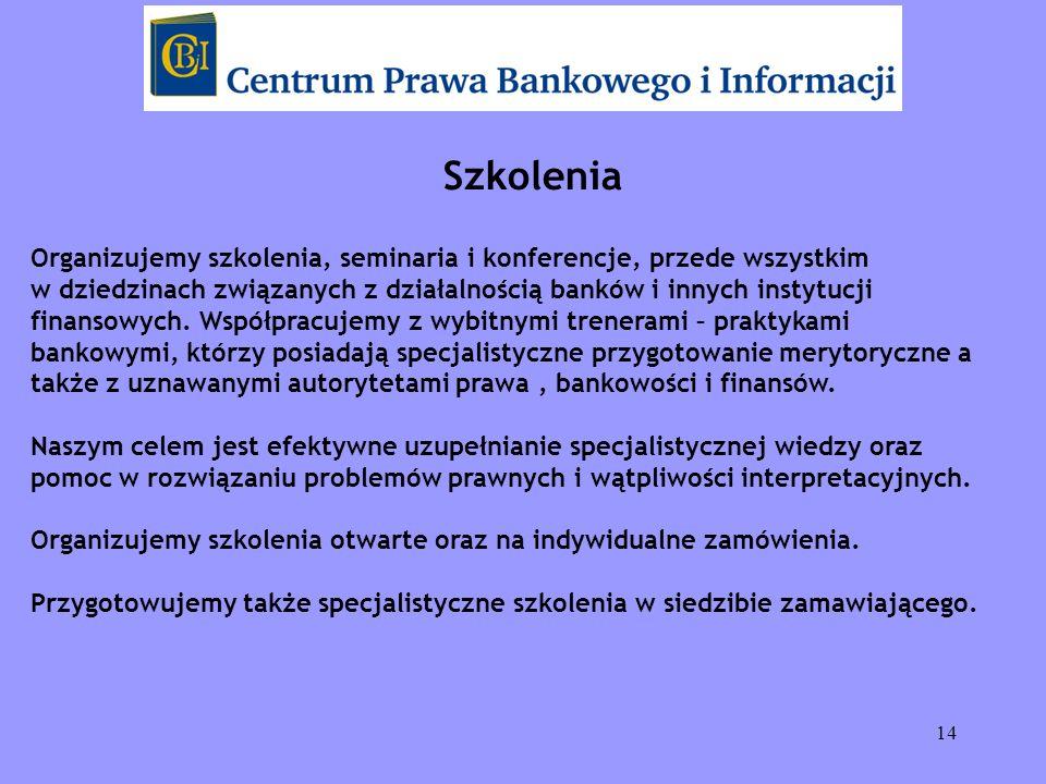 14 Szkolenia Organizujemy szkolenia, seminaria i konferencje, przede wszystkim w dziedzinach związanych z działalnością banków i innych instytucji fin