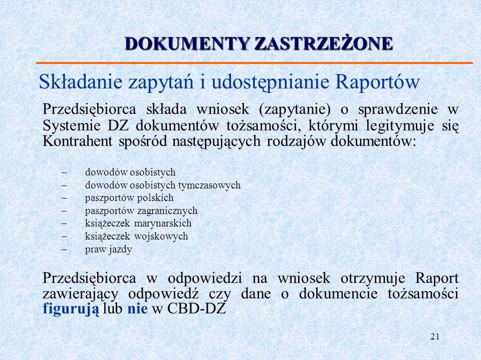 21 Składanie zapytań i udostępnianie Raportów Przedsiębiorca składa wniosek (zapytanie) o sprawdzenie w Systemie DZ dokumentów tożsamości, którymi leg