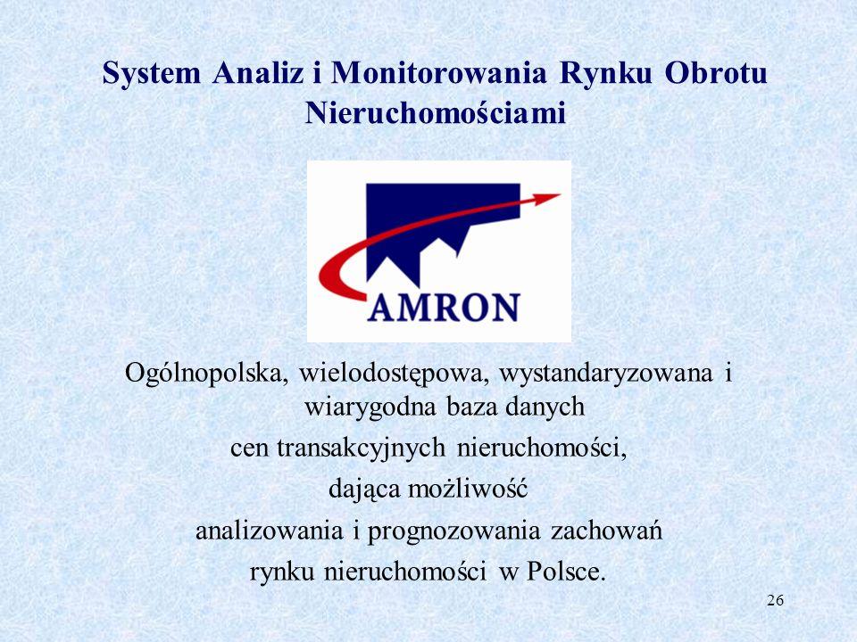 26 System Analiz i Monitorowania Rynku Obrotu Nieruchomościami Ogólnopolska, wielodostępowa, wystandaryzowana i wiarygodna baza danych cen transakcyjn