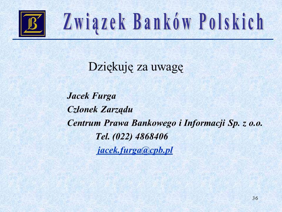 36 Jacek Furga Członek Zarządu Centrum Prawa Bankowego i Informacji Sp. z o.o. Tel. (022) 4868406 jacek.furga@cpb.pl Dziękuję za uwagę