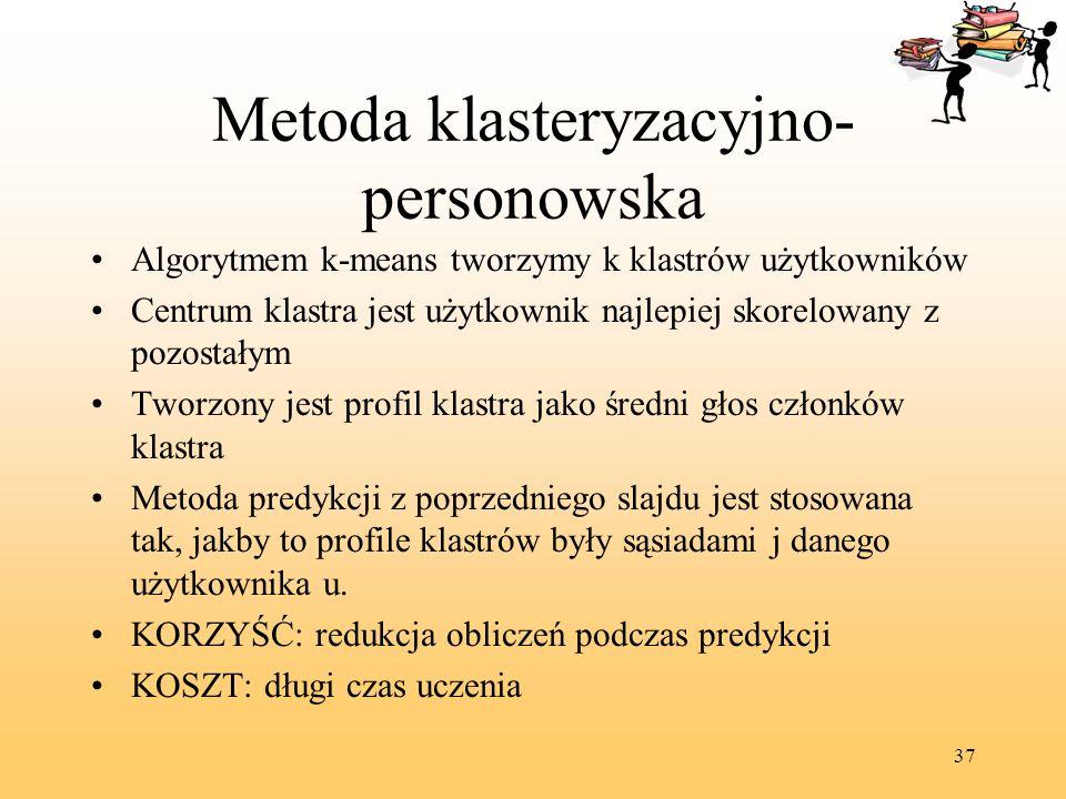 37 Metoda klasteryzacyjno- personowska Algorytmem k-means tworzymy k klastrów użytkowników Centrum klastra jest użytkownik najlepiej skorelowany z poz