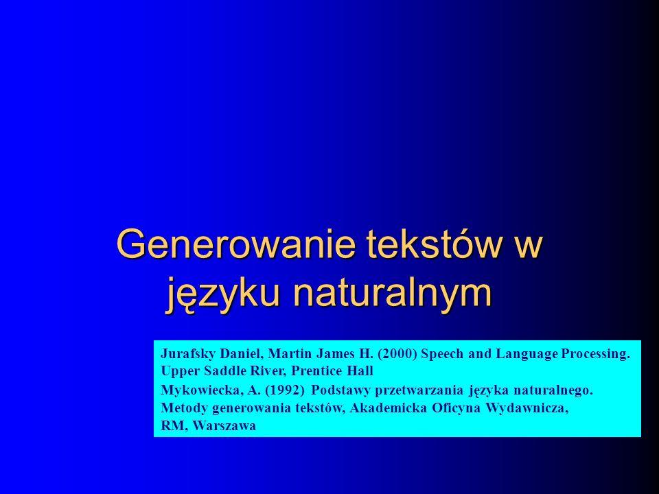 Generowanie tekstów w języku naturalnym Jurafsky Daniel, Martin James H. (2000) Speech and Language Processing. Upper Saddle River, Prentice Hall Myko