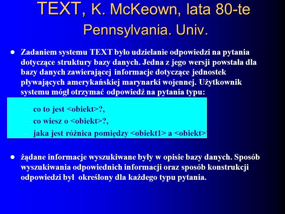 Zadaniem systemu TEXT było udzielanie odpowiedzi na pytania dotyczące struktury bazy danych. Jedna z jego wersji powstała dla bazy danych zawierającej