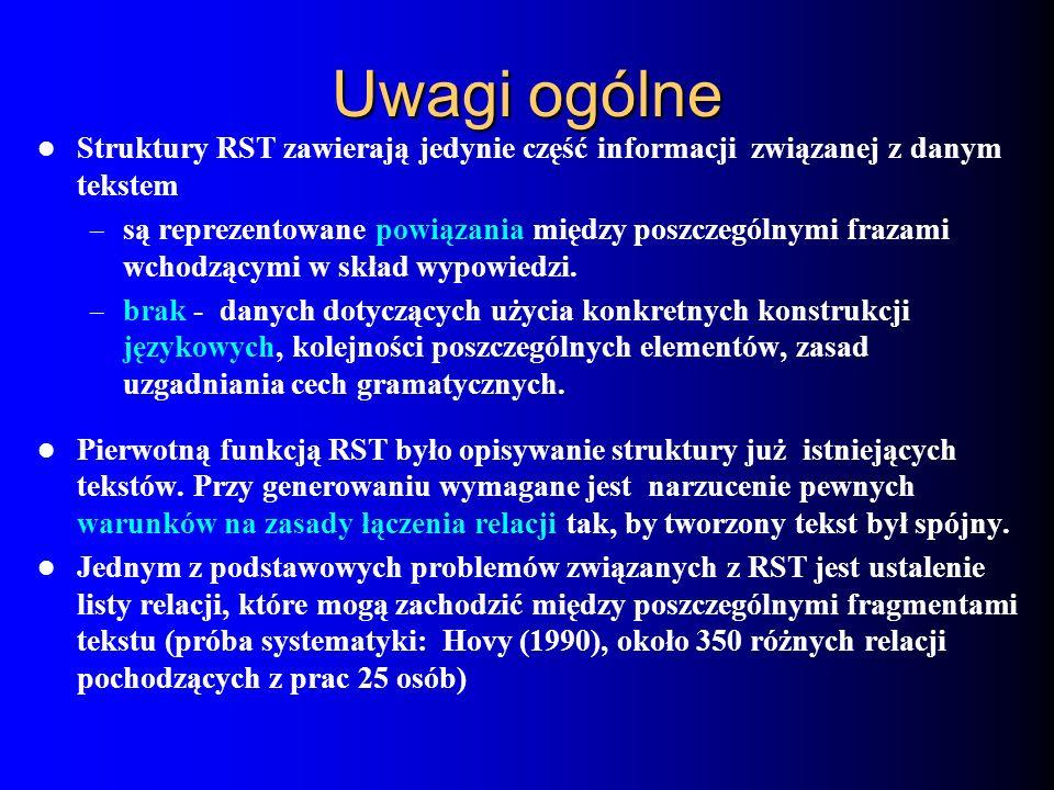 Uwagi ogólne Struktury RST zawierają jedynie część informacji związanej z danym tekstem – są reprezentowane powiązania między poszczególnymi frazami w