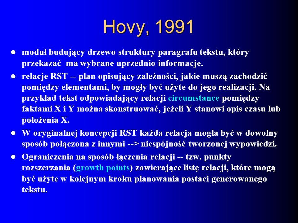Hovy, 1991 moduł budujący drzewo struktury paragrafu tekstu, który przekazać ma wybrane uprzednio informacje. relacje RST -- plan opisujący zależności