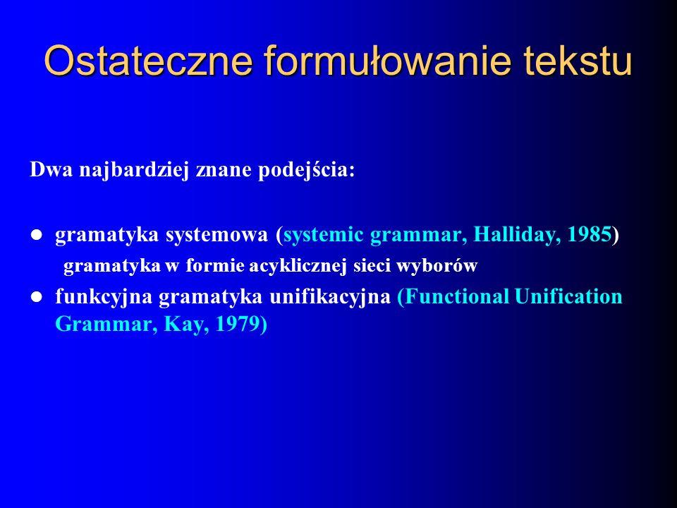 Ostateczne formułowanie tekstu Dwa najbardziej znane podejścia: gramatyka systemowa (systemic grammar, Halliday, 1985) gramatyka w formie acyklicznej