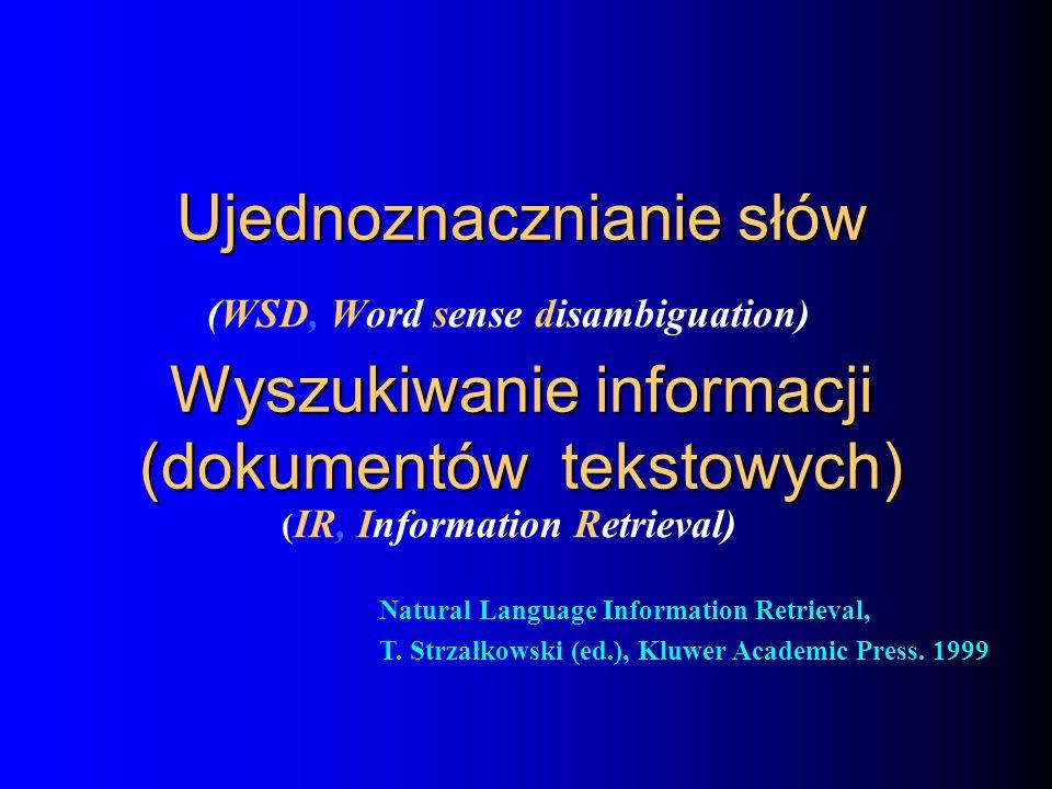(WSD, Word sense disambiguation) ( IR, Information Retrieval) Ujednoznacznianie słów Wyszukiwanie informacji (dokumentów tekstowych) Natural Language