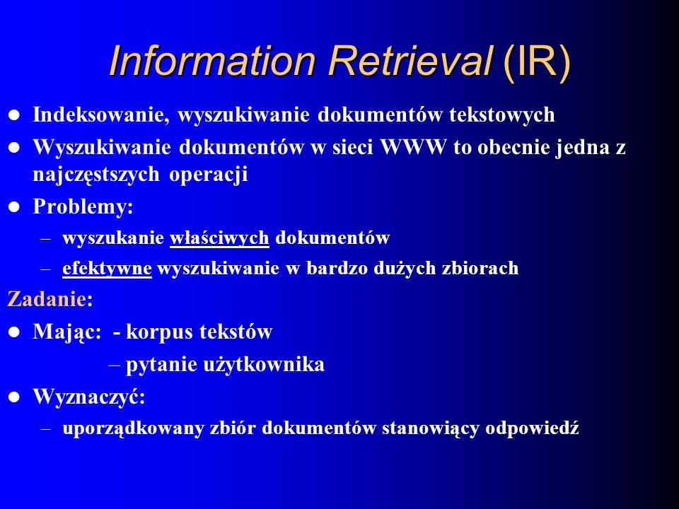 Information Retrieval (IR) Indeksowanie, wyszukiwanie dokumentów tekstowych Wyszukiwanie dokumentów w sieci WWW to obecnie jedna z najczęstszych opera