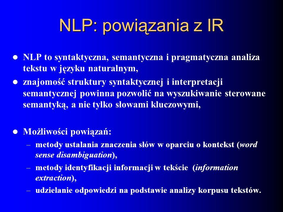 NLP: powiązania z IR NLP to syntaktyczna, semantyczna i pragmatyczna analiza tekstu w języku naturalnym, znajomość struktury syntaktycznej i interpret