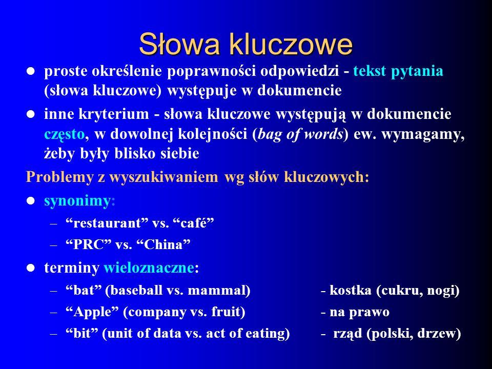 Słowa kluczowe proste określenie poprawności odpowiedzi - tekst pytania (słowa kluczowe) występuje w dokumencie inne kryterium - słowa kluczowe występ