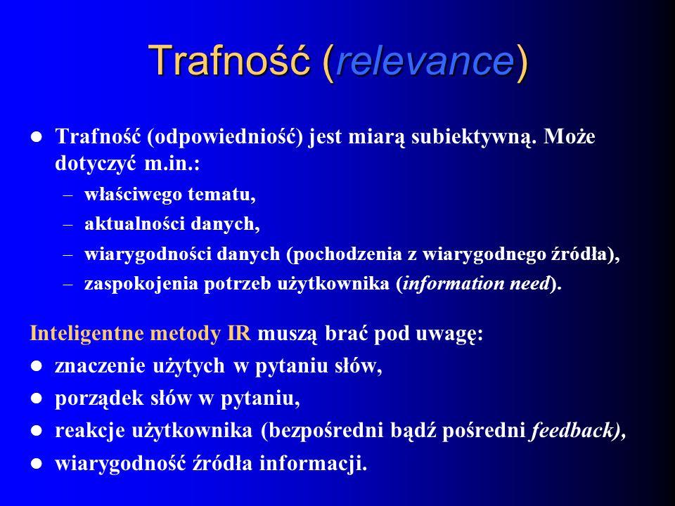 Trafność (relevance) Trafność (odpowiedniość) jest miarą subiektywną. Może dotyczyć m.in.: – właściwego tematu, – aktualności danych, – wiarygodności