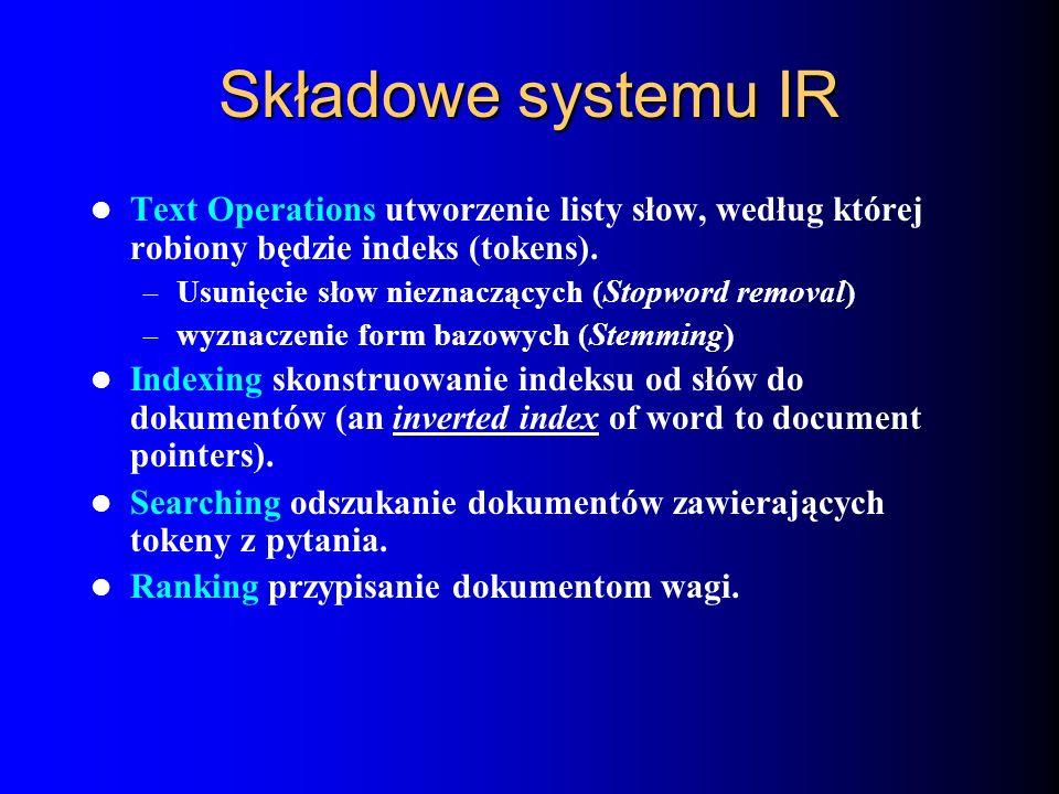 Składowe systemu IR Text Operations utworzenie listy słow, według której robiony będzie indeks (tokens). – Usunięcie słow nieznaczących (Stopword remo