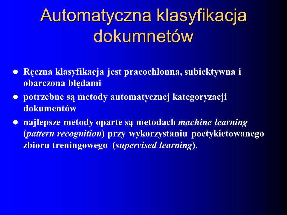 Automatyczna klasyfikacja dokumnetów Ręczna klasyfikacja jest pracochłonna, subiektywna i obarczona błędami potrzebne są metody automatycznej kategory