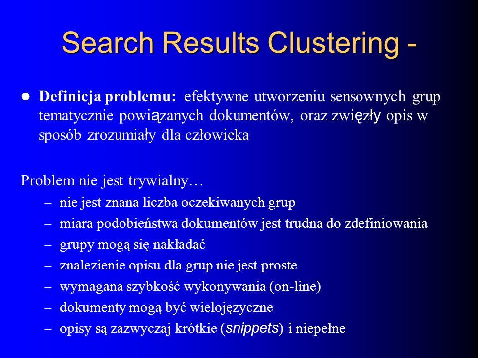 Search Results Clustering - Definicja problemu: efektywne utworzeniu sensownych grup tematycznie powi ą zanych dokumentów, oraz zwi ę z ły opis w spos