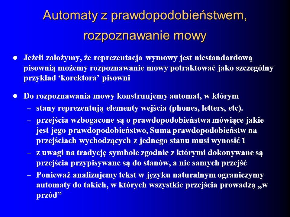 Automaty z prawdopodobieństwem, rozpoznawanie mowy Jeżeli założymy, że reprezentacja wymowy jest niestandardową pisownią możemy rozpoznawanie mowy pot
