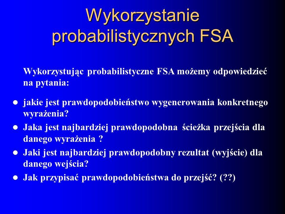 Wykorzystanie probabilistycznych FSA Wykorzystując probabilistyczne FSA możemy odpowiedzieć na pytania: jakie jest prawdopodobieństwo wygenerowania ko