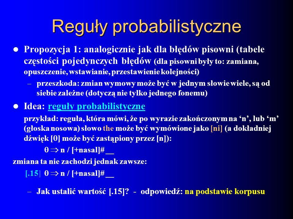Reguły probabilistyczne Propozycja 1: analogicznie jak dla błędów pisowni (tabele częstości pojedynczych błędów (dla pisowni były to: zamiana, opuszcz
