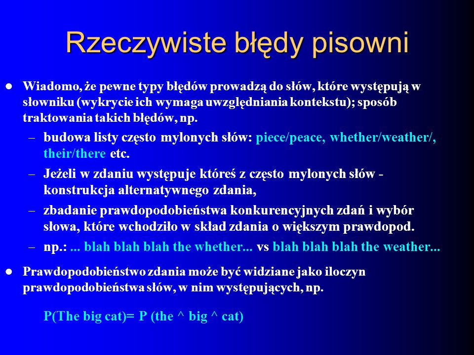 Rzeczywiste błędy pisowni Wiadomo, że pewne typy błędów prowadzą do słów, które występują w słowniku (wykrycie ich wymaga uwzględniania kontekstu); sp