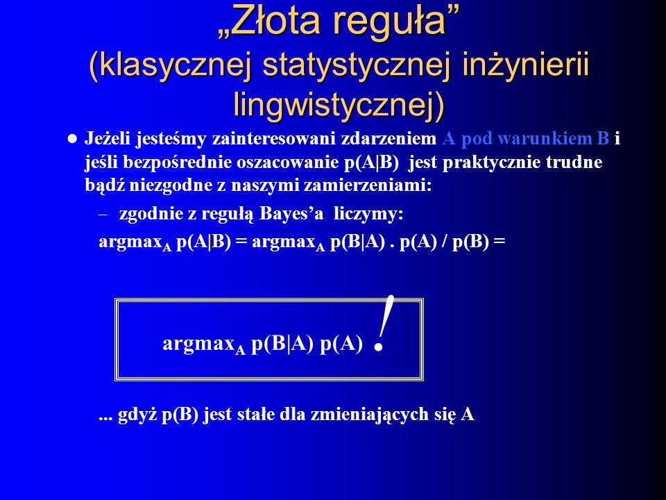 Złota reguła (klasycznej statystycznej inżynierii lingwistycznej) Jeżeli jesteśmy zainteresowani zdarzeniem A pod warunkiem B i jeśli bezpośrednie osz