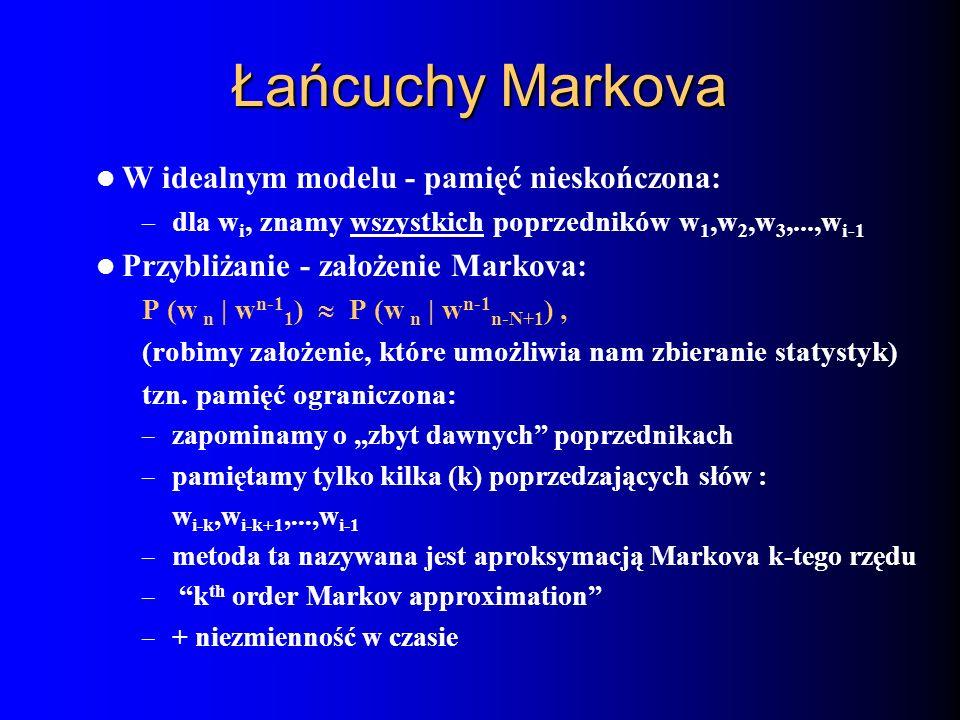 Łańcuchy Markova W idealnym modelu - pamięć nieskończona: – dla w i, znamy wszystkich poprzedników w 1,w 2,w 3,...,w i-1 Przybliżanie - założenie Mark