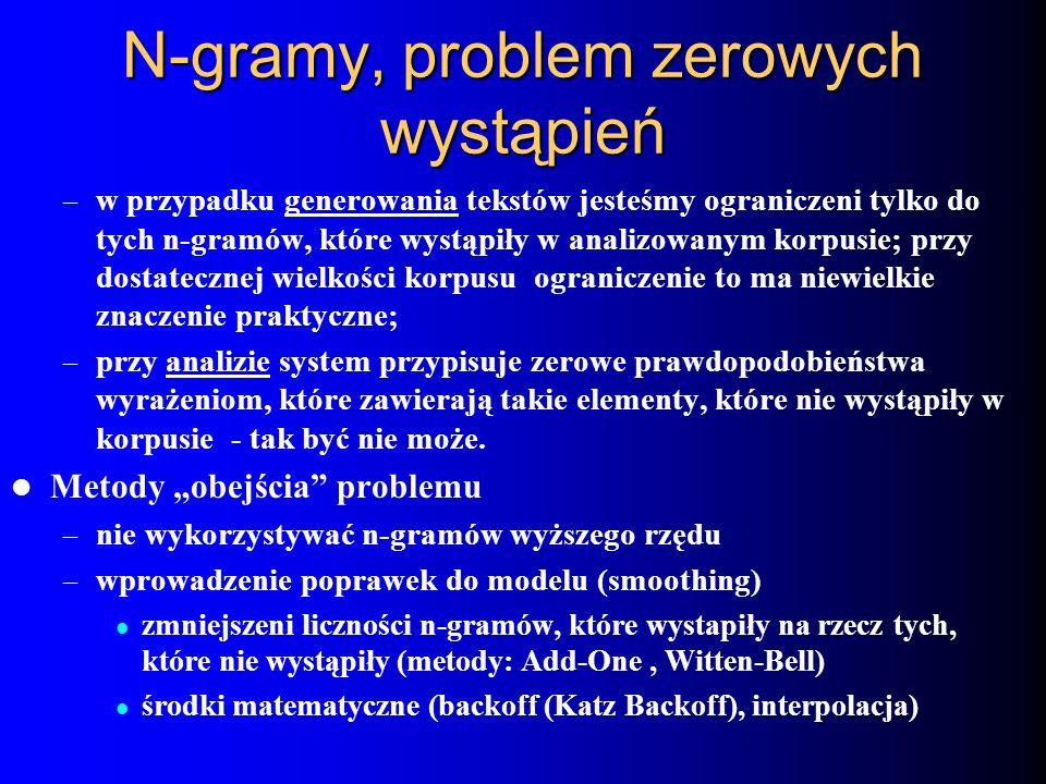 N-gramy, problem zerowych wystąpień – w przypadku generowania tekstów jesteśmy ograniczeni tylko do tych n-gramów, które wystąpiły w analizowanym korp