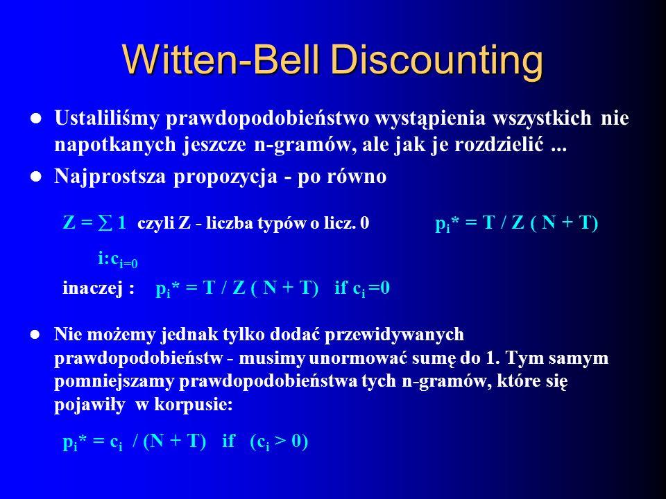Witten-Bell Discounting Ustaliliśmy prawdopodobieństwo wystąpienia wszystkich nie napotkanych jeszcze n-gramów, ale jak je rozdzielić... Najprostsza p