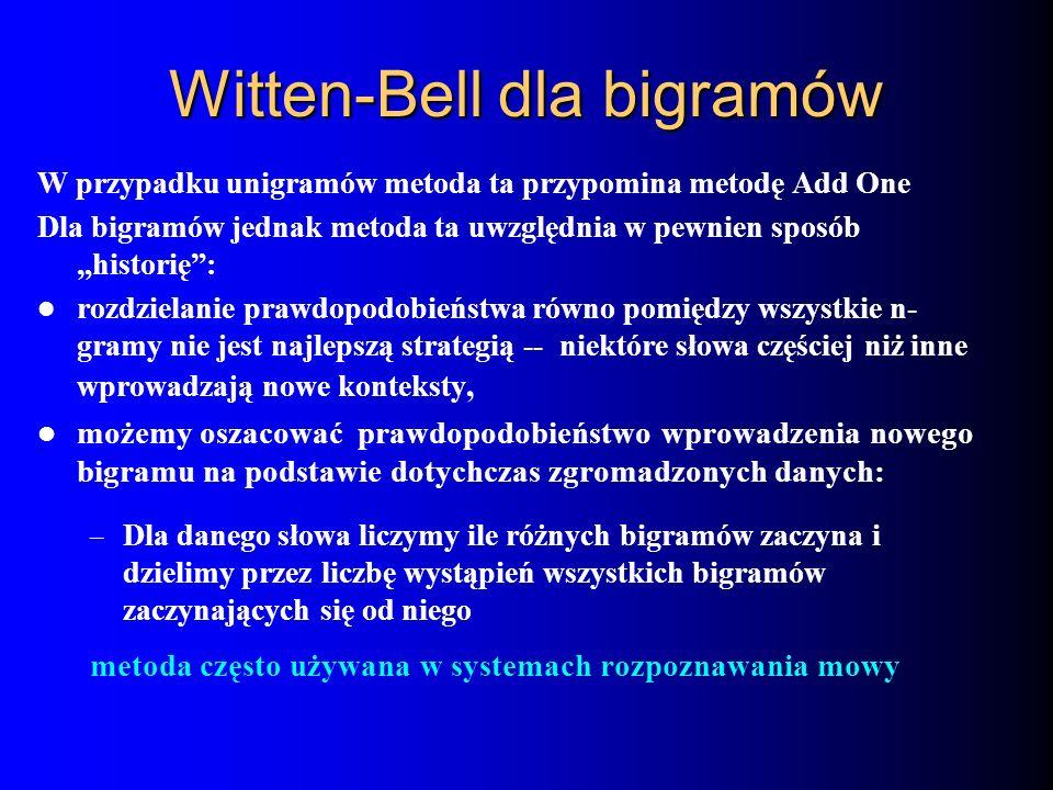 Witten-Bell dla bigramów W przypadku unigramów metoda ta przypomina metodę Add One Dla bigramów jednak metoda ta uwzględnia w pewnien sposób historię: